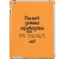 I'm not gonna apologize for my heart, ok? iPad Case/Skin