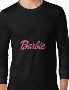 i am a Barbie Long Sleeve T-Shirt