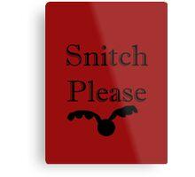 Snitch please Metal Print