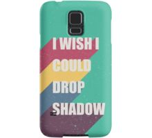 I wish I could drop shadow Samsung Galaxy Case/Skin