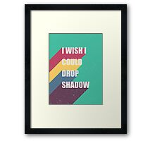 I wish I could drop shadow Framed Print