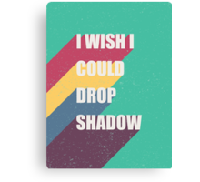 I wish I could drop shadow Canvas Print