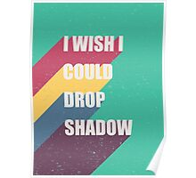I wish I could drop shadow Poster