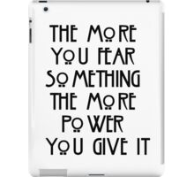 the more you fear something, the more power you give it iPad Case/Skin