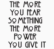 the more you fear something, the more power you give it T-Shirt
