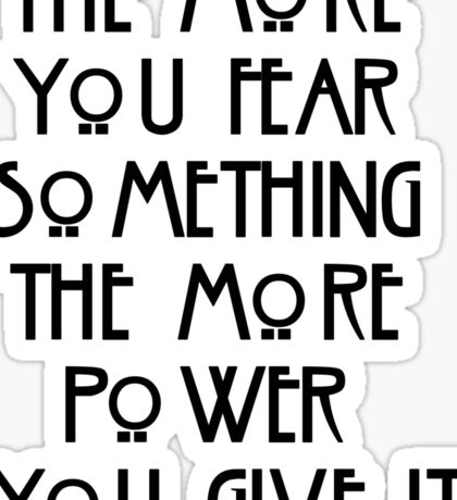the more you fear something, the more power you give it Sticker