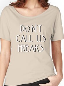 """""""Don't call us freaks!"""" - Jimmy Darling Women's Relaxed Fit T-Shirt"""