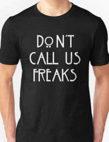 """Don't call us freaks!"" - Jimmy Darling Unisex T-Shirt"