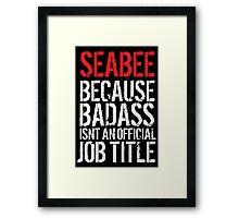 Funny 'Seabee because Badass isn't an official job title' t-shirt Framed Print