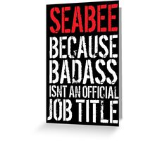 Funny 'Seabee because Badass isn't an official job title' t-shirt Greeting Card