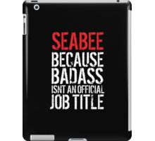 Funny 'Seabee because Badass isn't an official job title' t-shirt iPad Case/Skin