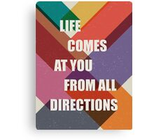 Life Comes at You From all Directions Canvas Print