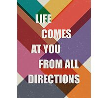 Life Comes at You From all Directions Photographic Print