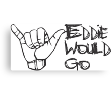 Eddie would go hang loose Canvas Print