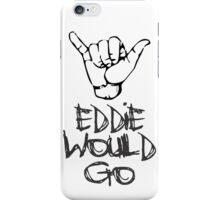 Eddie would go hang loose iPhone Case/Skin