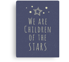 We are children of the stars Canvas Print