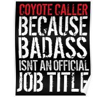 Funny 'Coyote Caller because Badass isn't an official job title' t-shirt Poster