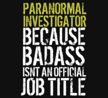 Funny 'Paranormal Investigator because Badass isn't an official job title' t-shirt by Albany Retro