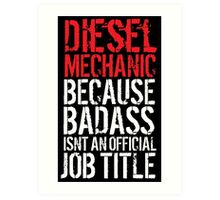 Awesome 'Diesel Mechanic because Badass Isn't an Official Job Title' Tshirt, Accessories and Gifts Art Print