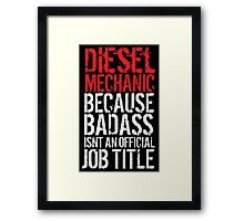 Awesome 'Diesel Mechanic because Badass Isn't an Official Job Title' Tshirt, Accessories and Gifts Framed Print