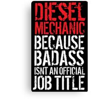 Awesome 'Diesel Mechanic because Badass Isn't an Official Job Title' Tshirt, Accessories and Gifts Canvas Print