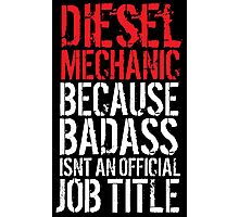 Awesome 'Diesel Mechanic because Badass Isn't an Official Job Title' Tshirt, Accessories and Gifts Photographic Print