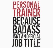 Funny 'Personal Trainer because Badass isn't an official job title' t-shirt and accessories by Albany Retro