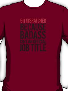 Funny '911 Dispatcher because Badass isn't an official job title' t-shirt T-Shirt