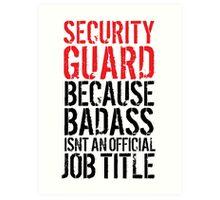 Funny 'Security Guard because Badass isn't an official job title' t-shirt Art Print