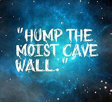 Hump The Moist Cave Wall by illegalspacebun