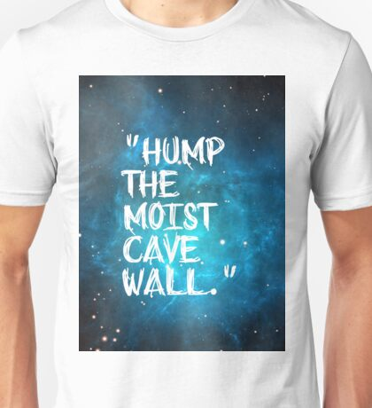 Hump The Moist Cave Wall Unisex T-Shirt