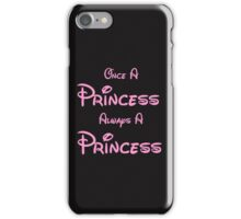 ONCE A PRINCESS ALWAYS A PRINCESS 2 iPhone Case/Skin