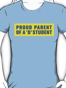 PROUD PARENT OF A 'D' STUDENT T-Shirt