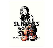 A Slayers' Gonna Slay Art Print