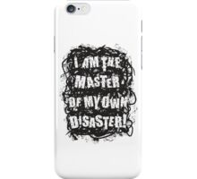 I am the master of my own disaster iPhone Case/Skin