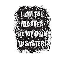 I am the master of my own disaster Photographic Print