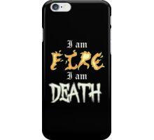 I am Fire I am Death iPhone Case/Skin