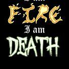 I am Fire I am Death by Marmadas
