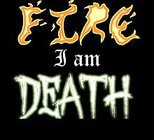 I am Fire I am Death by Marmadas