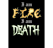 I am Fire I am Death Photographic Print