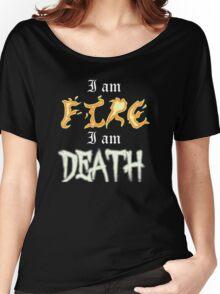 I am Fire I am Death Women's Relaxed Fit T-Shirt