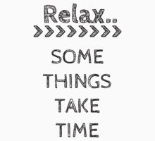 RELAX.. SOME THINGS TAKE TIME by Rob Price