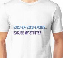Excuse my stutter Unisex T-Shirt