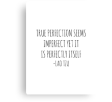 True perfection seems imperfect yet it is perfectly itself - Lao Tzu Canvas Print