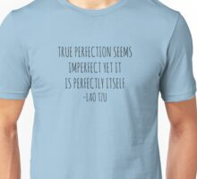 True perfection seems imperfect yet it is perfectly itself - Lao Tzu Unisex T-Shirt
