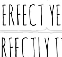 True perfection seems imperfect yet it is perfectly itself - Lao Tzu Sticker