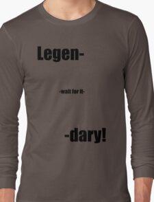 Legen- wait for it -dary! Long Sleeve T-Shirt