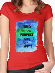 Today is the perfect day to be happy! Women's Fitted Scoop T-Shirt
