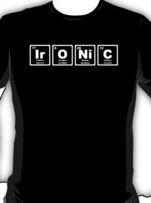 Ironic - Periodic Table T-Shirt