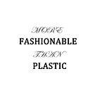 More Fashionable Than Plastic by CreativeEm